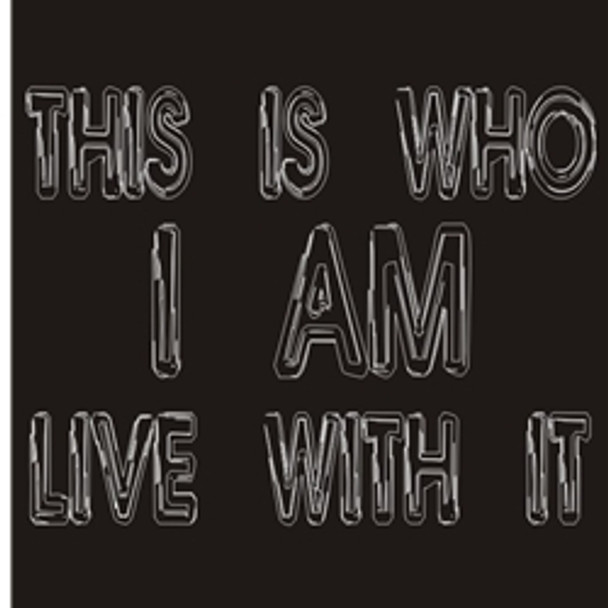 This Is Who I Am Live With It Motorcycle T-Shirt