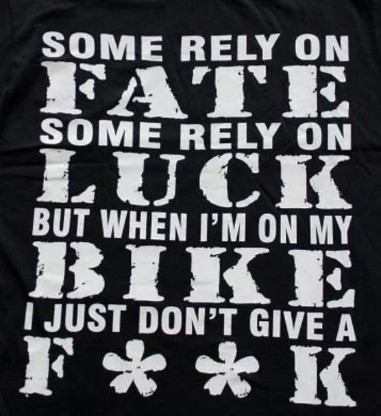 some rely on fate some rely on luck but when i'm on my bike i just Don't give a fuck T-shirt