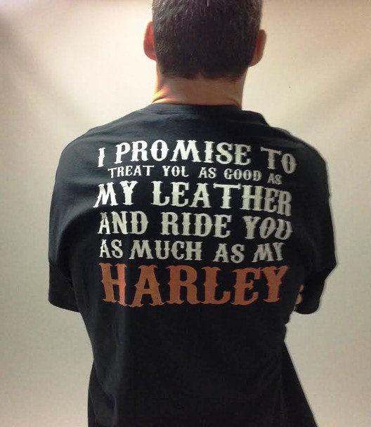 I promise to treat you as good as my leather and Ride You as Much as My Harley Black TShirt