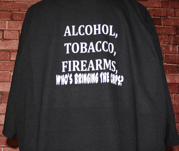 Alcohol, Tobacco, Firearms. Who's Bringing The Chips on a XXXL T-Shirt.