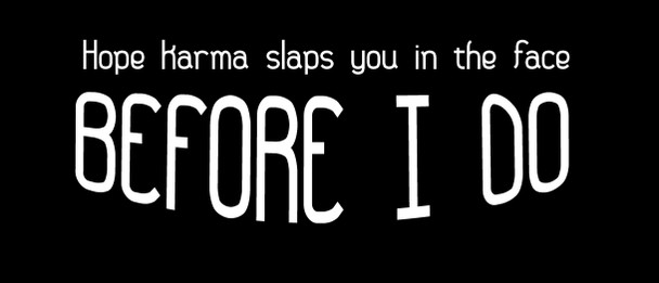 Hope karma slaps you in the face before I do Motorcycle Helmet Sticker
