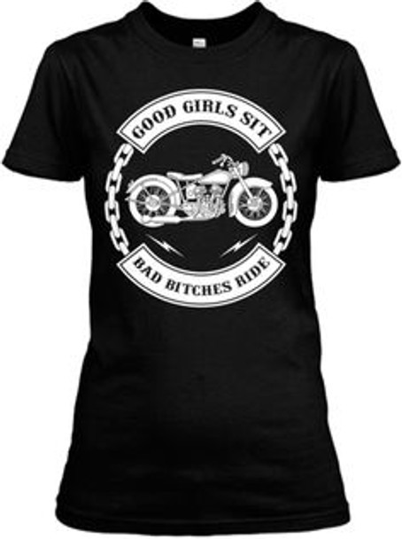 Good girls sit bad bitches ride Shirt