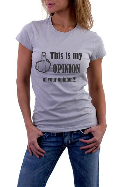 This is my Opinion of your opinion tshirt