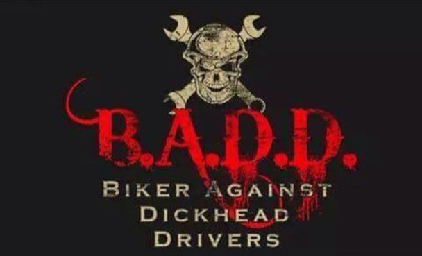 BADD Bikers Against Dickhead Drivers