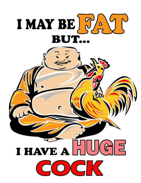 I may be fat but i have a huge cock tee