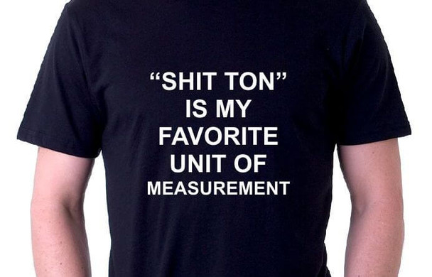 """SHIT TON"" Is My Favorite Unit Of Measurement T-Shirt"