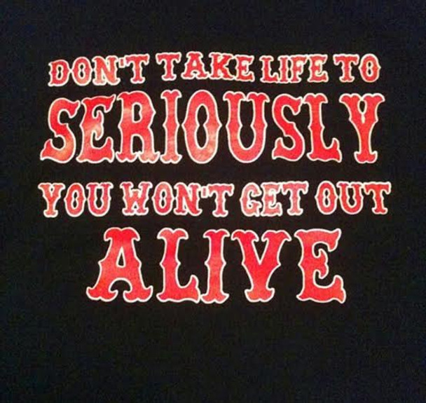 Don't take life too seriously you won't get out alive shirt