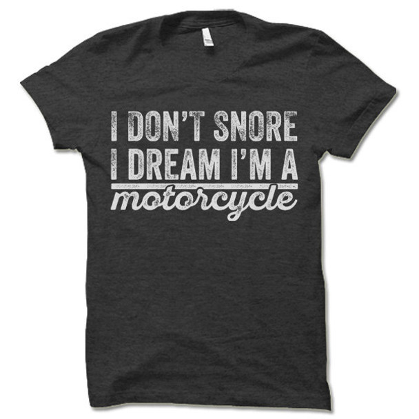 I Don't Snore I Dream I'm A Motorcycle Tee Shirt