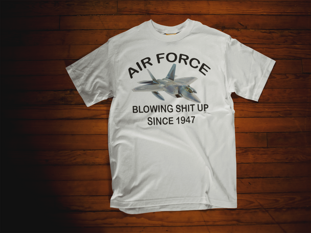 Air force Blowing Shit Up Since 1947 T-Shirt