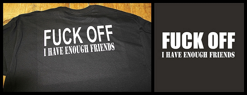 fuck-off-i-ve-got-enough-friends-tshirt.jpg