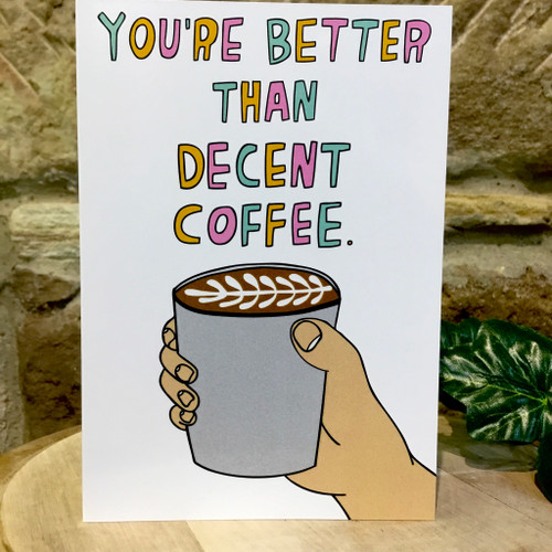 You're Better Than Decent Coffee Blank Card