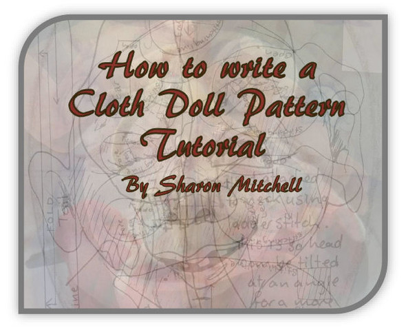 How to Write a Cloth Doll Pattern Tutorial by Sharon Mitchell