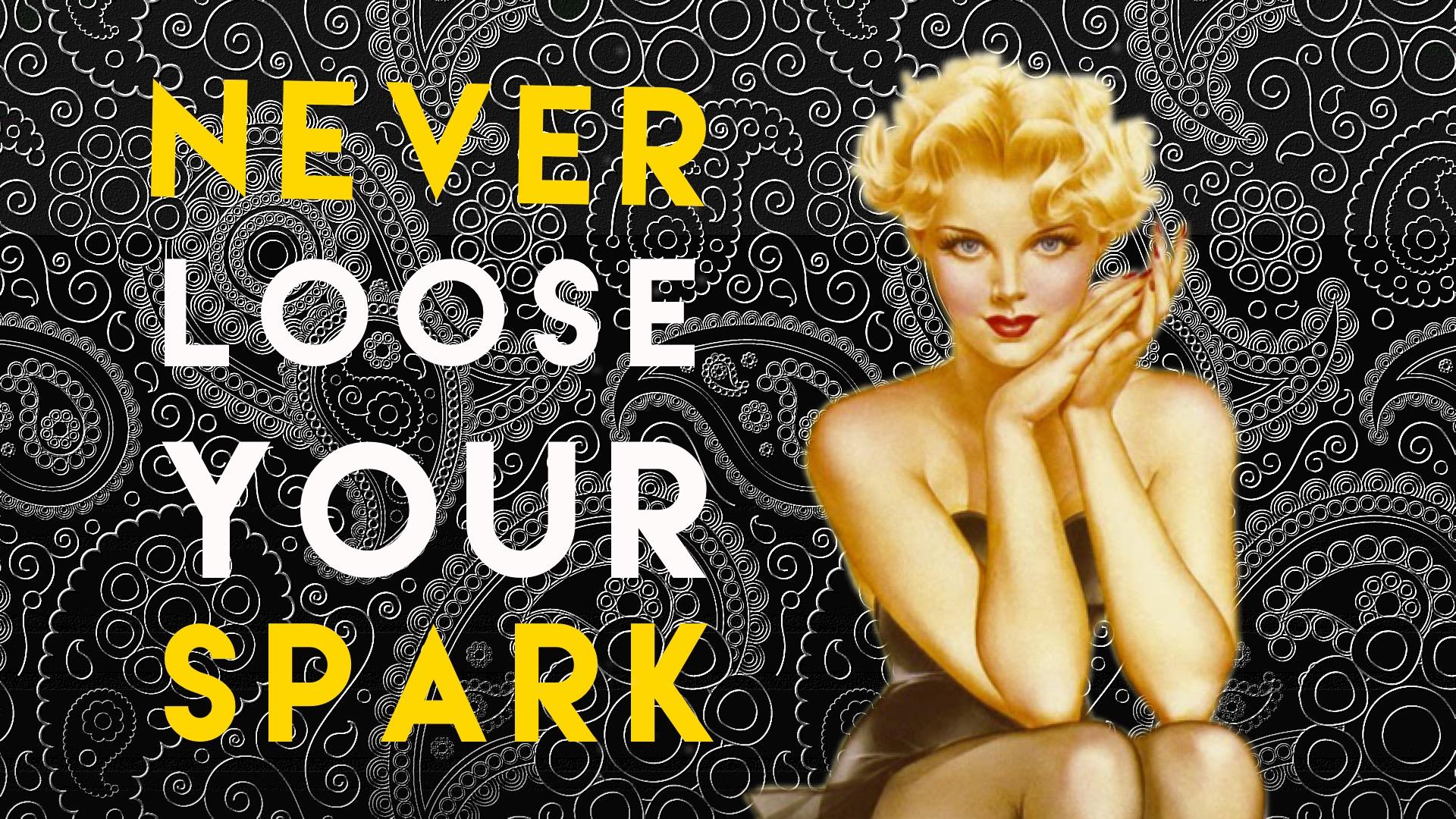 neverlooseyourspark.jpg