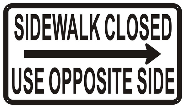 Sidewalk Closed sign USE OPPOSITE SIDE SIGN RIGH