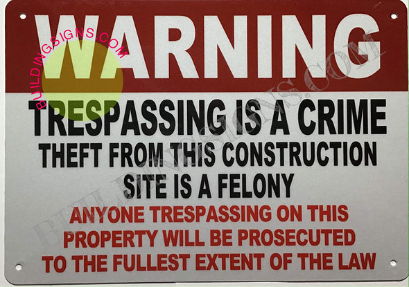 Warning: TRESPASSING is A Crime Theft from This Construction SITE is A Felony Sign Rust Free