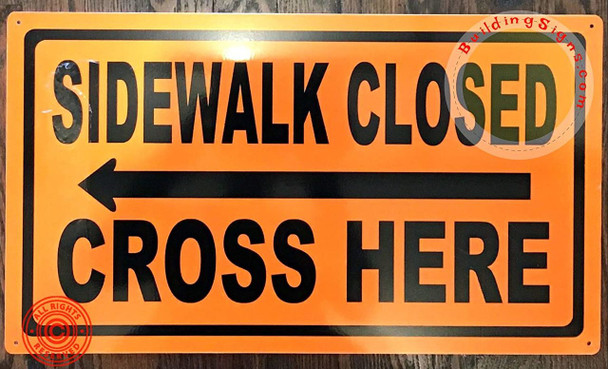 Sidewalk Closed Cross HERE Sign - Left Arrow OrangeReflec  Sign