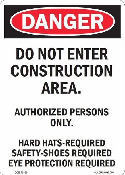 DANGER DO NOT ENTER CONSTRUCTION AREA - AUTHORIZED PERSONS ONLY HARD HATS- REQUI SAFETY SHOES REQUI EYE PROTECTION REQUI Sign