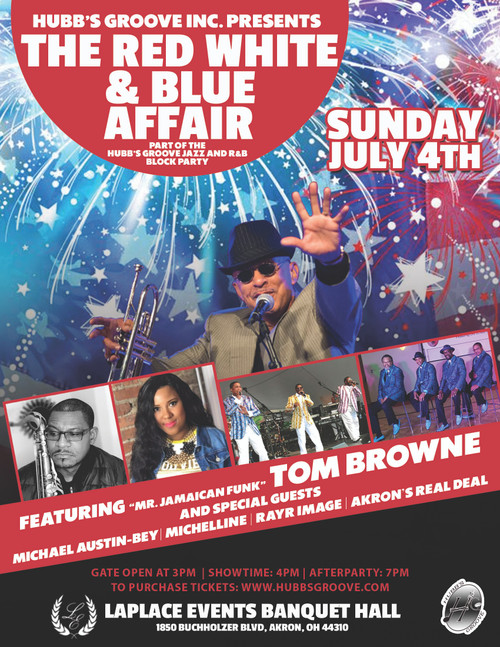 The Red White & Blue Affair Featuring Tom Browne, Akron Real Deal, Michael Austin Bey, Rayr Image and Michelline. After Party With DJ AJ Scratch
