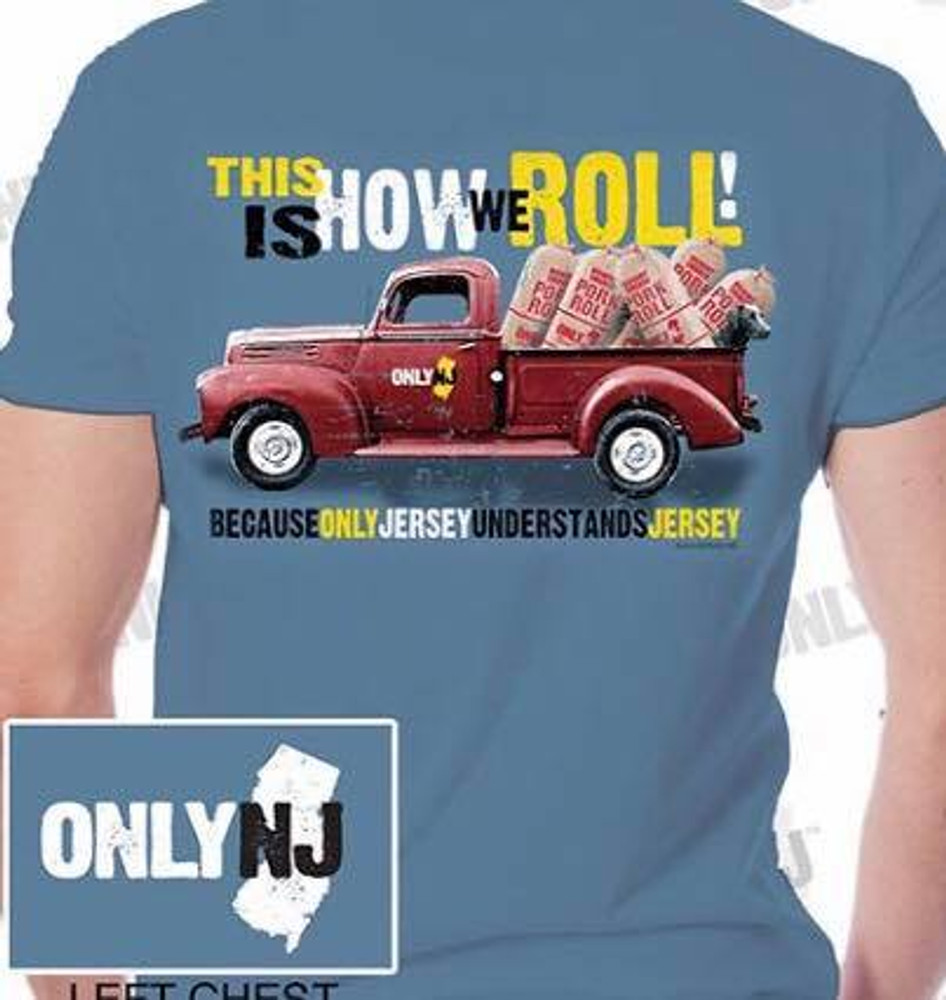 """""""Only NJ"""" on front left chest area, """"This is how we roll"""" across the back with Pork Roll truck."""