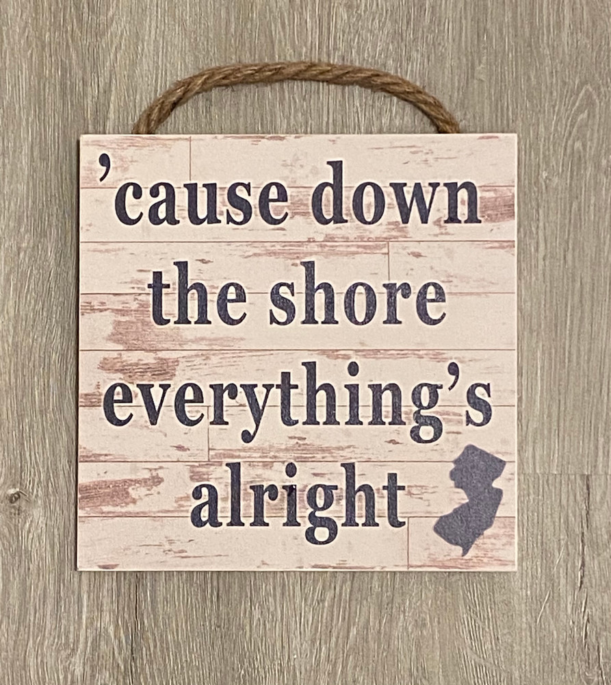 """'Cause Down The Shore Everything's Alright Wood Sign 8"""" x 8"""""""