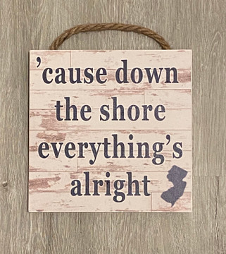 """'Cause Down The Shore Everything's Alright Wood Sign 12""""x 12"""""""