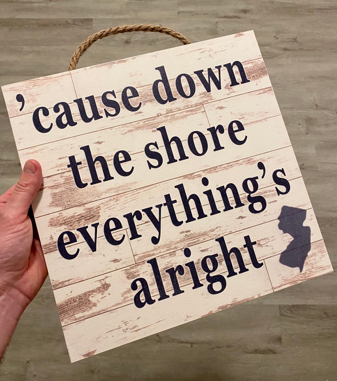 "'Cause Down The Shore Everything's Alright Wood Sign 12""x 12"""