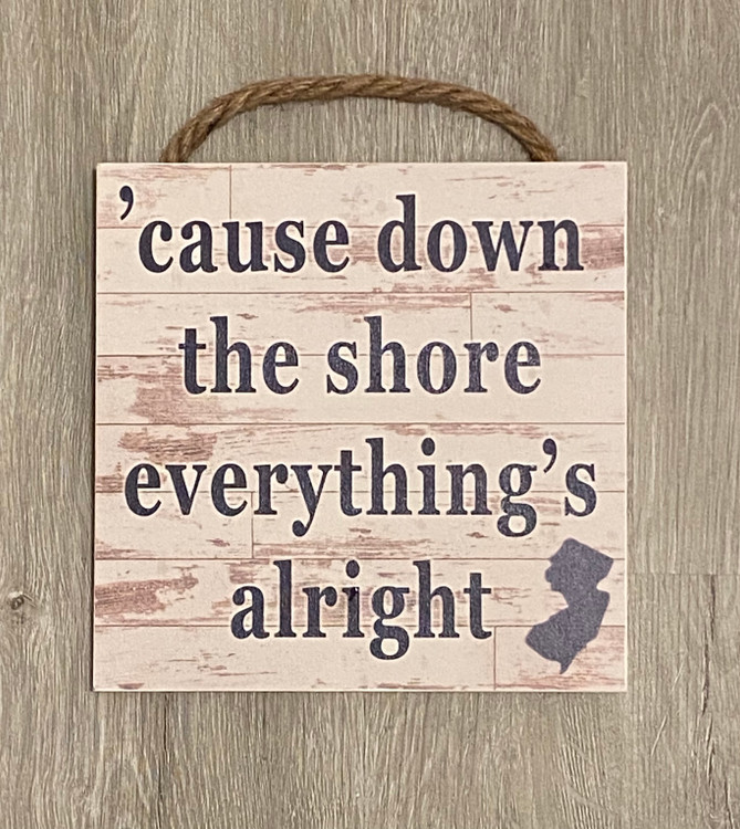 "'Cause Down The Shore Everything's Alright Wood Sign 8"" x 8"""