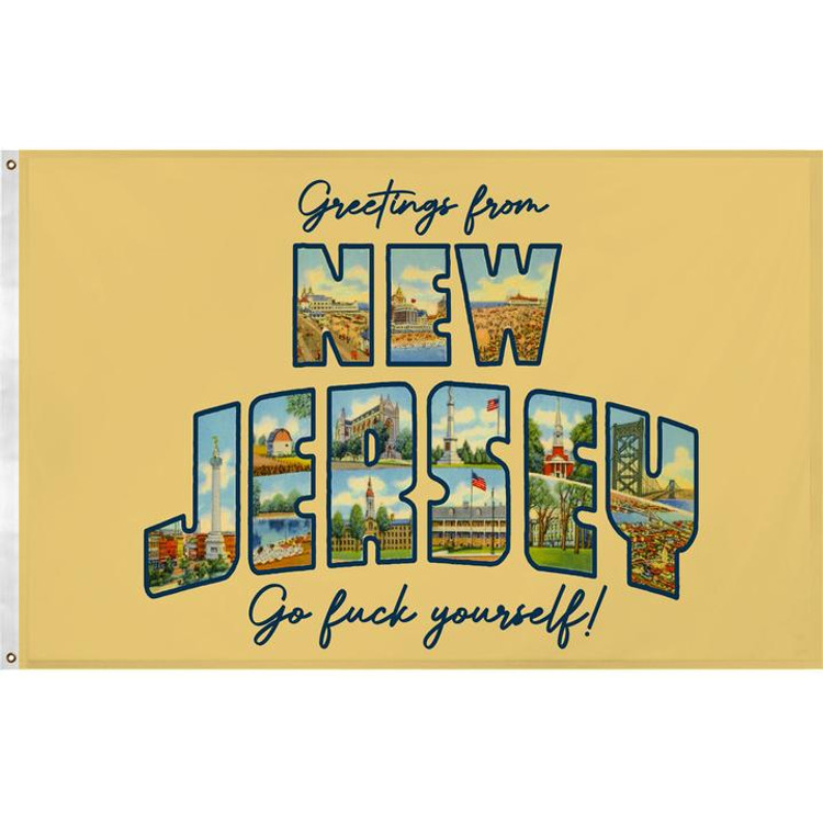 Greetings from New Jersey! Go f--k yourself!   This truly unique design is 5 x 3 feet, printed straight through to the reverse side and made from high quality outdoor polyester. It comes with two grommets pre-installed and is suitable for year round outdoor flying or as a compliment to any wall.