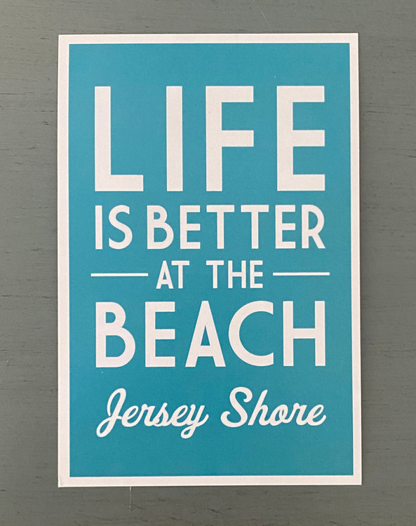 Life Is Better At The Beach - Jersey Shore Post Card