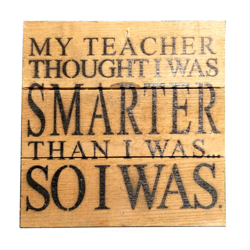 Reclaimed Wood Sign- My Teacher Thought...