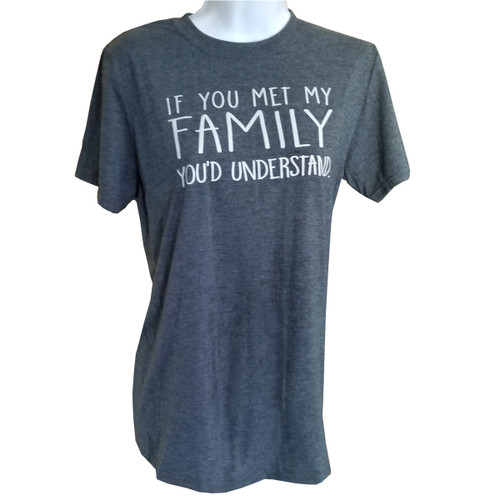 Comfy Tee - If you met my family