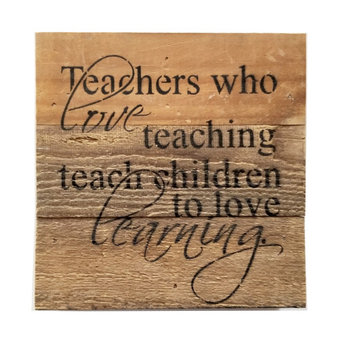 Reclaimed Wood Sign - Teachers Who Love Teaching