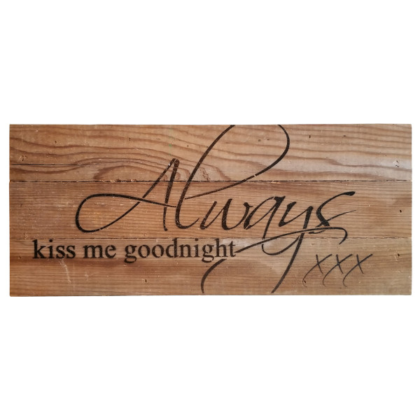 Reclaimed Wood Sign - Always Kiss Me Goodnight -Natural