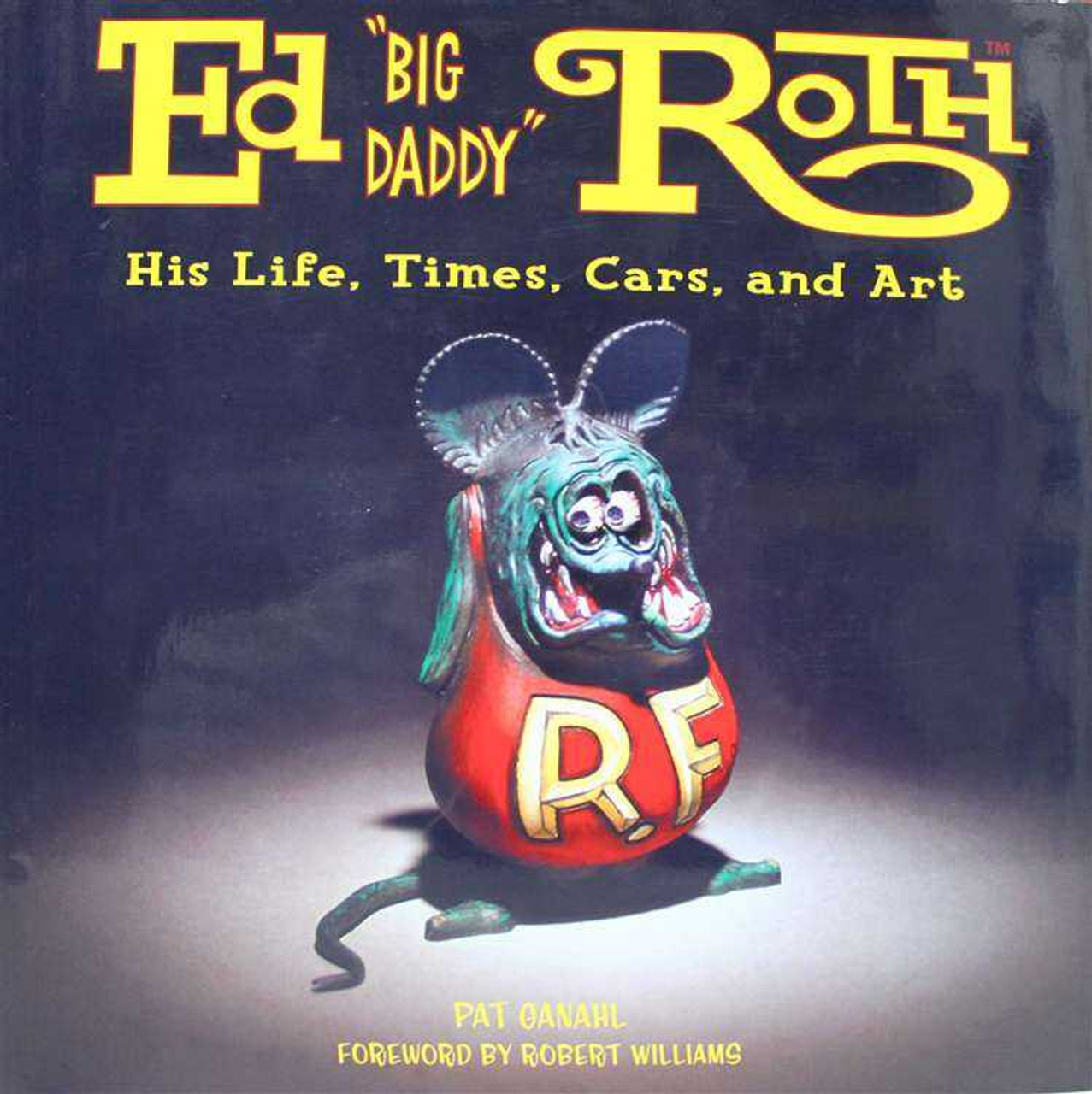 Ed Big Daddy Roth His Life Times Cars And Art