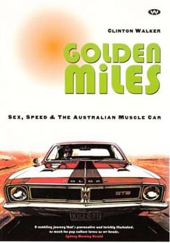 Golden Miles: Sex, Speed & The Australian Muscle Car by Clinton Walker