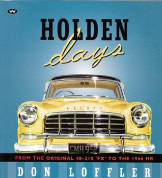 """Holden Days: From Original 48-215 """"FX"""" to the 1966 HR by Don Loffler"""