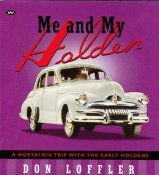 Me and My Holden: A Nostalgia Trip With the Early Holdens by Don Loffler