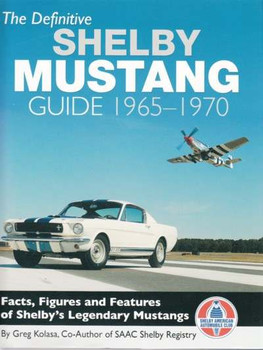 The Definitive Shelby Mustang Guide 1965 - 1970 by Greg Kolasa