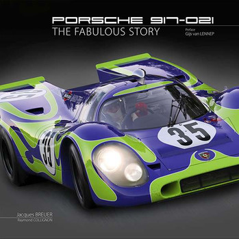 Porsche 917 - 021: The Fabulous Story