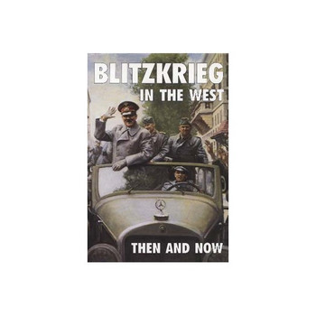 Blitzkreig In The West : Then and Now