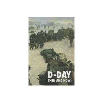D-Day: Then and Now  Volume 1