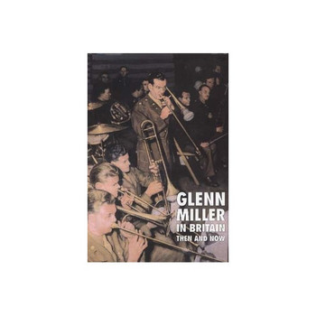 Glenn Miller in Britain: Then and Now