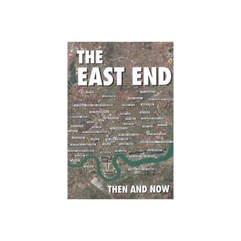 The East End: Then and Now