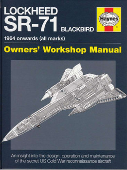 Lockheed SR-71 Blackbird 1964 Onwards Owners' Workshop Manual