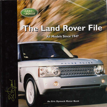 The Land Rover File: All Models Since 1947