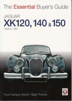Jaguar Xk120, XK140, XK150 The Essential Buyer's Guide