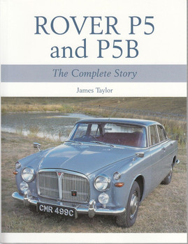 Rover P5 and P5B The Complete Story