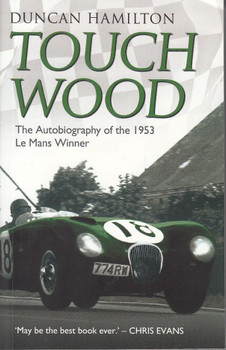 Duncan Hamilton: Touch Wood - The Autobiography of the 1953 Le Mans Winner