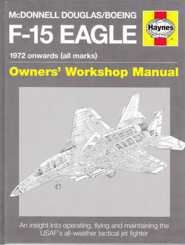McDonnell Douglas / Boeing F-15 Eagle 1972 onwards (all marks) Owners' Workshop Manual