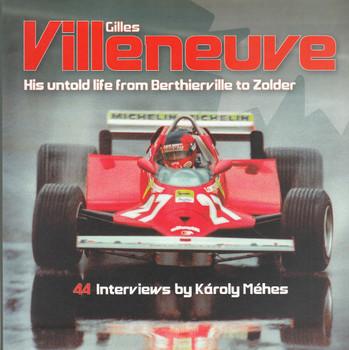 Gilles Villeneuve: Hist Untold Life from Berthierville to Zolder